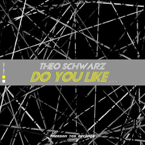 Do You Like... (Hardtechno Schranz Version) von Theo Schwarz