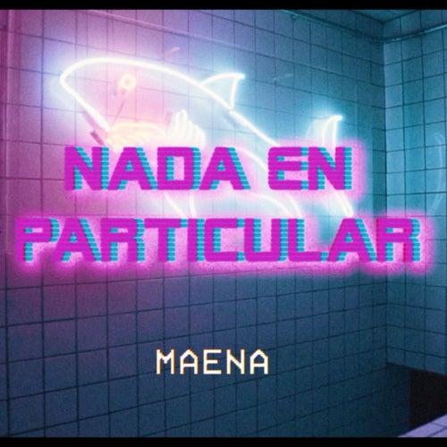 Nada en Particular de Maena