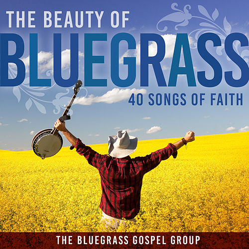 The Beauty Of Bluegrass: 40 Songs of Faith de The Bluegrass Gospel Group