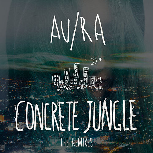 Concrete Jungle (The Remixes) de Au/Ra