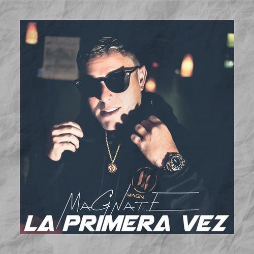 La Primera Vez by Magnate