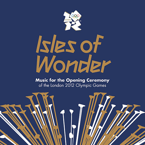 Isles Of Wonder: Music For The Opening Ceremony Of The London 2012 Olympic Games by Various Artists