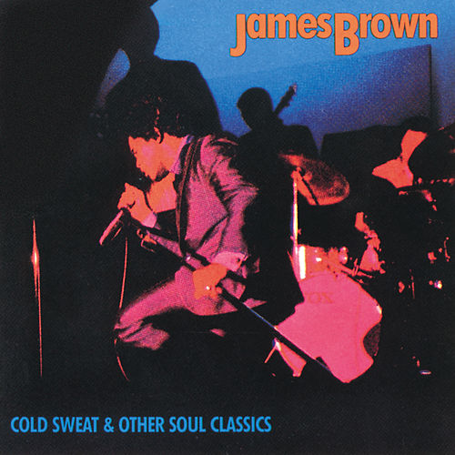 Cold Sweat & Other Soul Classics: James Brown by James Brown