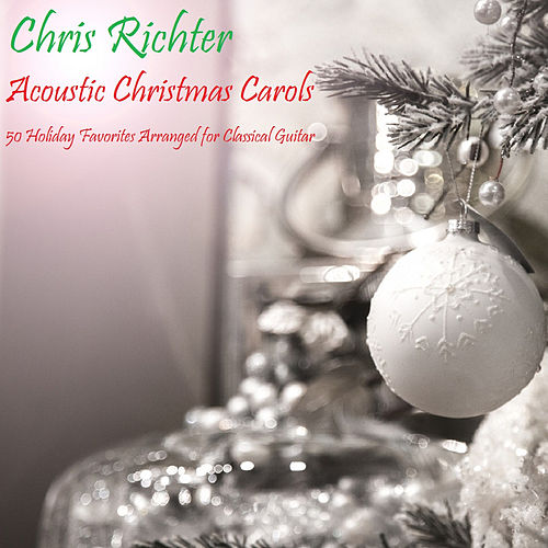 Acoustic Christmas Carols: 50 Holiday Favorites Arranged for Classical Guitar di Chris Richter