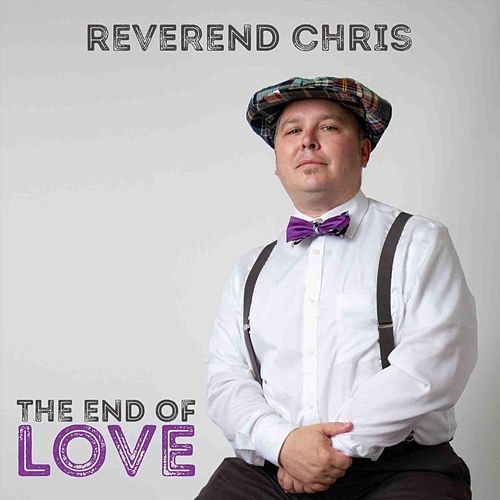The End of Love by Reverend Chris