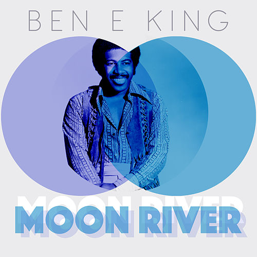 Moon River by Ben E. King