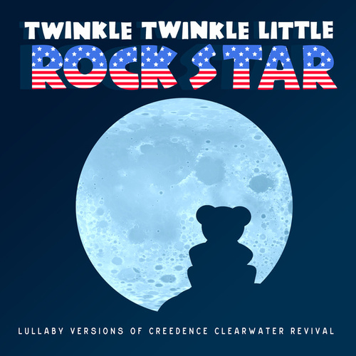Lullaby Versions of Creedence Clearwater Revival by Twinkle Twinkle Little Rock Star