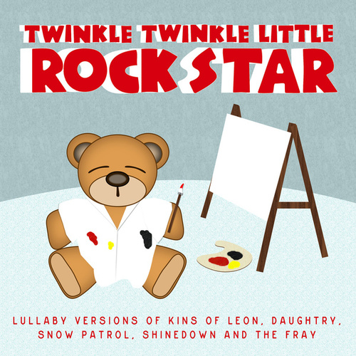 Lullaby Versions of Kings Of Leon, Daughtry, Snow Patrol, Shinedown and The Fray by Twinkle Twinkle Little Rock Star