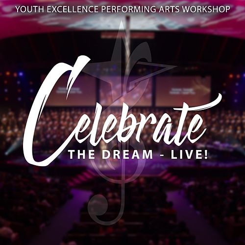 Celebrate the Dream (Live) de Youth Excellence Performing Arts Workshop