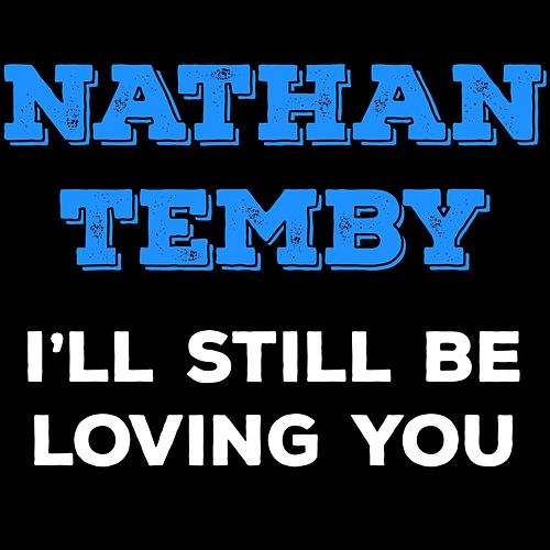 I'll Still Be Loving You by Nathan Temby