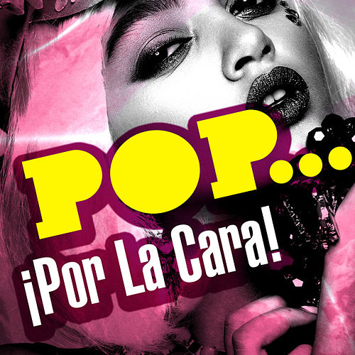 Pop...¡Por La Cara! von Various Artists