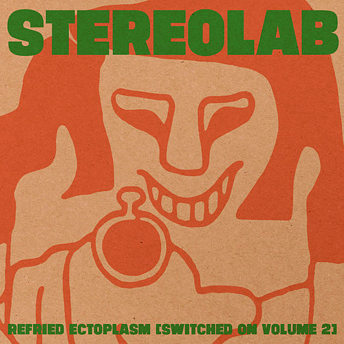 Refried Ectoplasm [Switched On Volume 2] by Stereolab