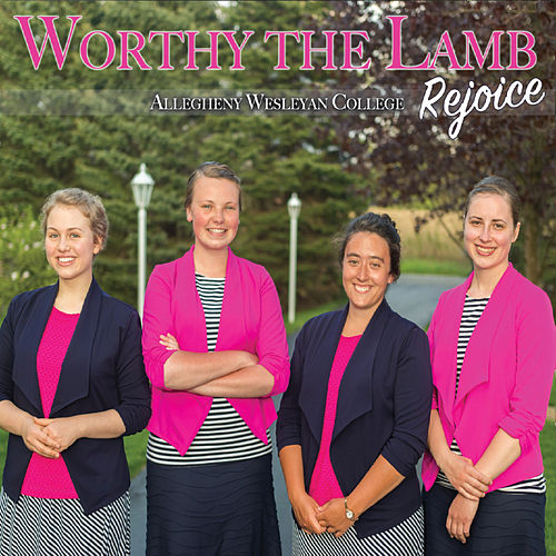 Worthy the Lamb by Allegheny Wesleyan College