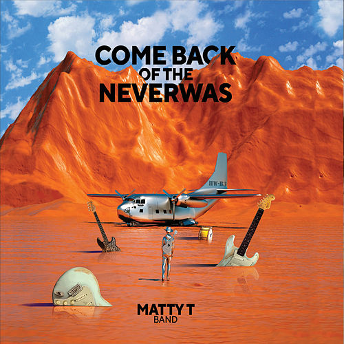 Comeback of the Neverwas by Matty T Band