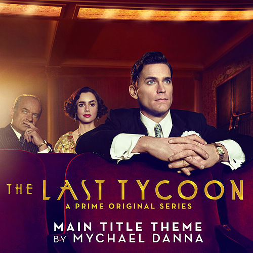 The Last Tycoon (Main Title Theme from the Prime Original Series) by Mychael Danna