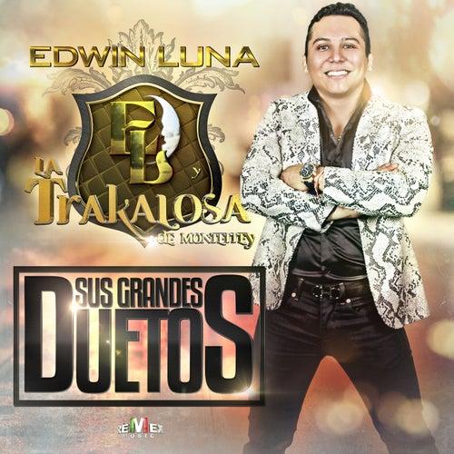 Sus Grandes Duetos de Edwin Luna y La Trakalosa de Monterrey