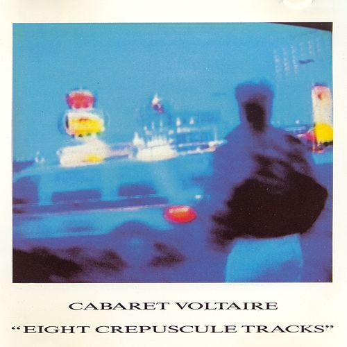 Eight Crepuscule Tracks by Cabaret Voltaire
