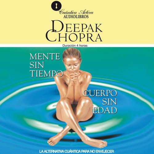 Mente Sin Tiempo / Cuerpo Sin Edad (La Alternativa Cuántica para No Envejecer) by Deepak Chopra