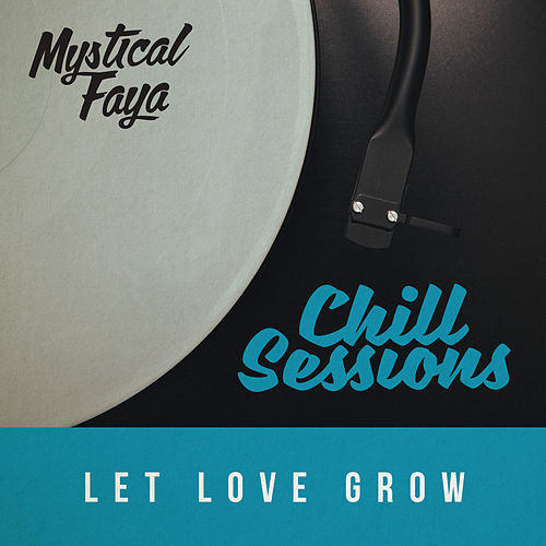 Let Love Grow (Chill Session Remix) by Mystical Faya