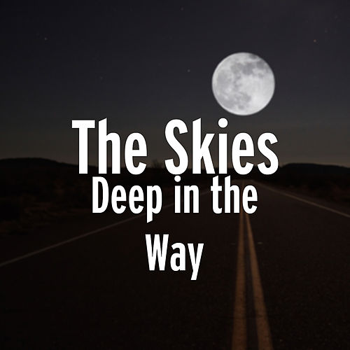 Deep in the Way by The Skies