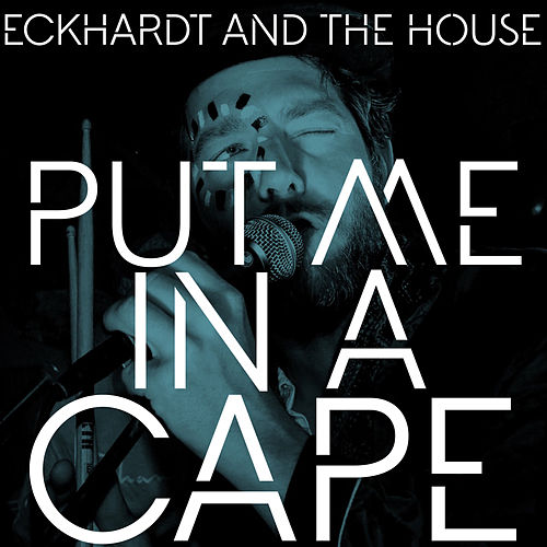 Put Me In A Cape by Eckhardt And The House