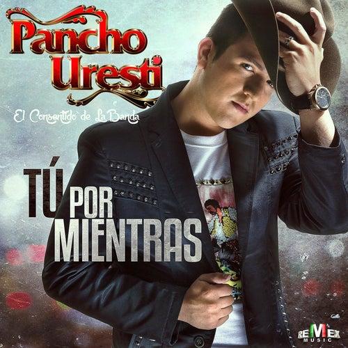 Tu por Mientras by Pancho Uresti