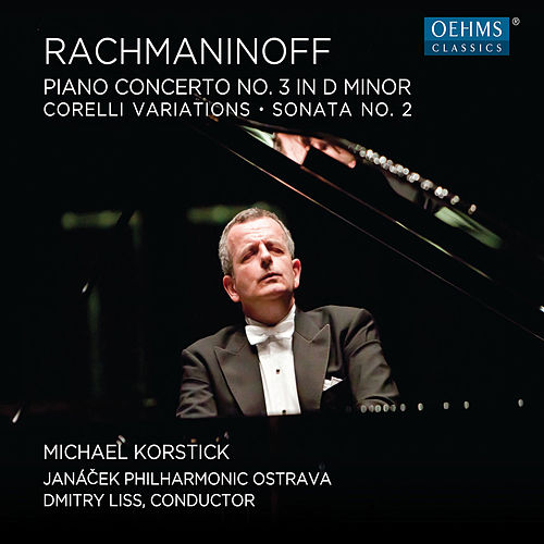 Rachmaninoff: Piano Concerto No. 3, Corelli Variations & Piano Sonata No. 2 by Michael Korstick