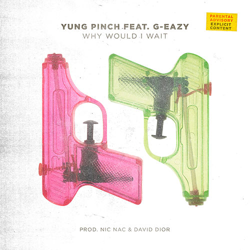 Why Would I Wait by Yung Pinch