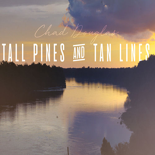 Tall Pines and Tan Lines by Chad Douglas