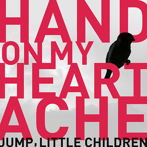 Hand on My Heartache de Jump, Little Children