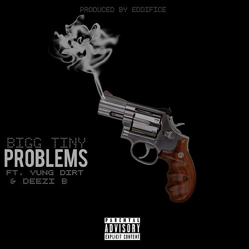 Problems (feat. Yung Dirt & Deezi B) by Bigg Tiny