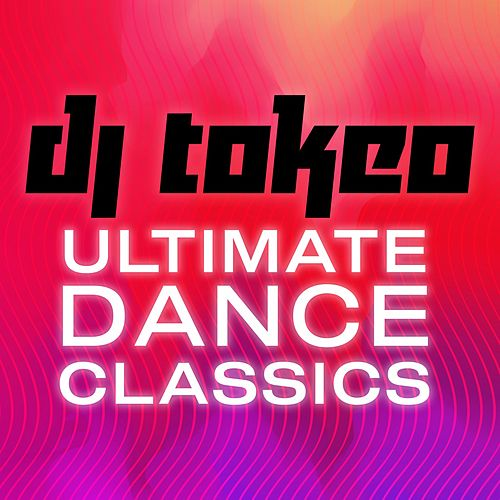 DJ Tokeo - Ultimate Dance Classics de Various Artists