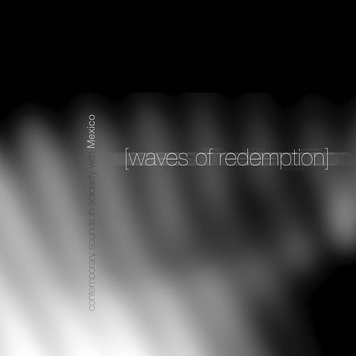 Waves of Redemption: Contemporary Sounds in Solidarity with Mexico by Various Artists
