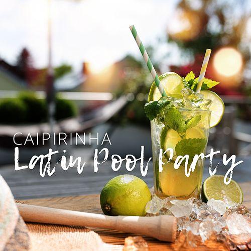 Caipirinha: Latin Pool Party de Various Artists