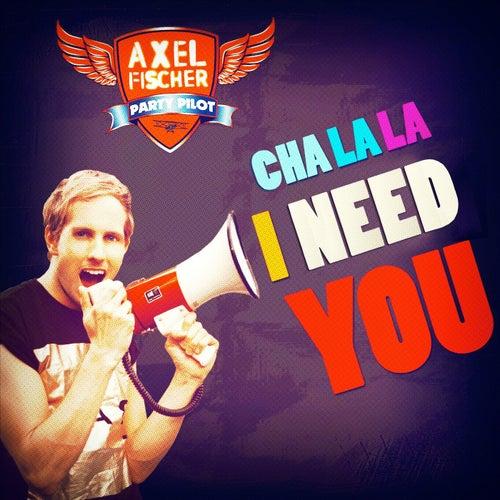 Cha La La I Need You von Axel Fischer