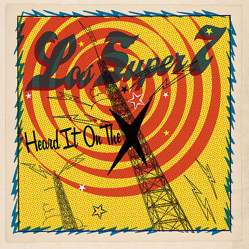 Heard It On The X by Los Super Seven