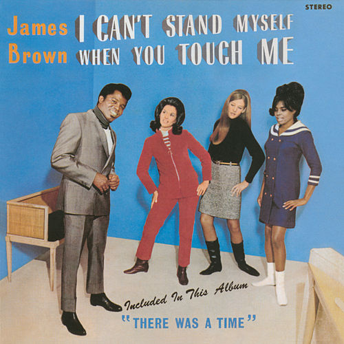 I Can't Stand Myself When You Touch Me by James Brown