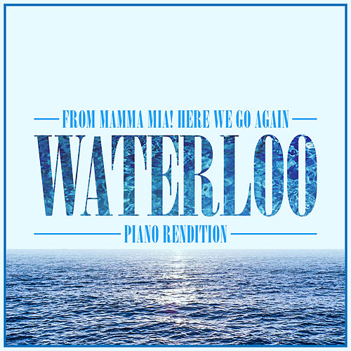 Waterloo (From 'Mamma Mia! Here We Go Again') (Piano Rendition) by The Blue Notes