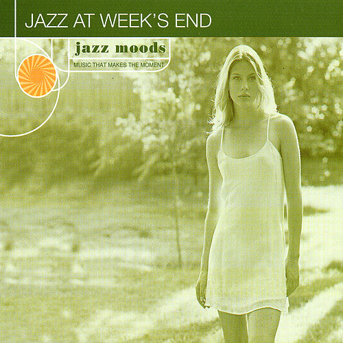Jazz Moods: Jazz At Week's End by Various Artists