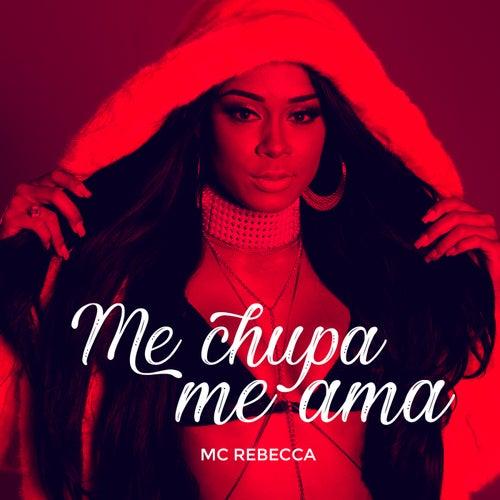 Me Chupa Me Ama de Mc Rebecca