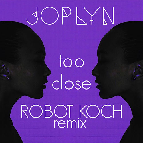 Too Close (Robot Koch Remix) by Joplyn