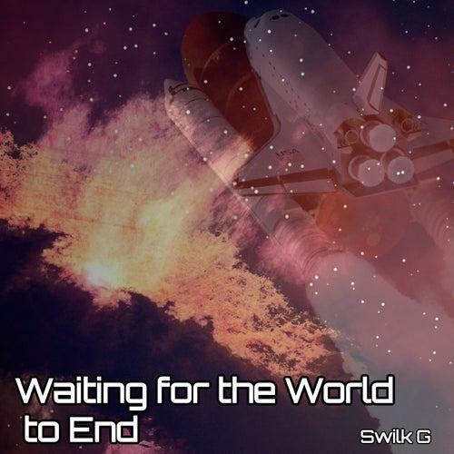 Waiting for the World to End von Swilk G