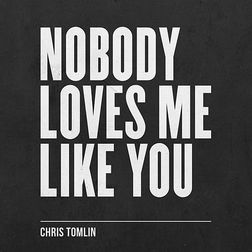 Nobody Loves Me Like You - EP de Chris Tomlin