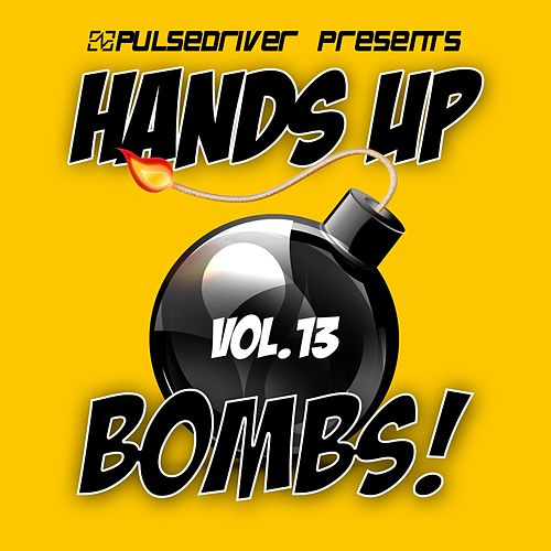 Hands Up Bombs!, Vol. 13 (Pulsedriver Presents) de Various Artists