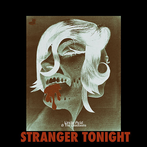 Stranger Tonight by Uncle Acid & The Deadbeats