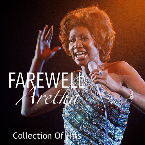 Farewell Aretha: Collection Of Hits by Aretha Franklin