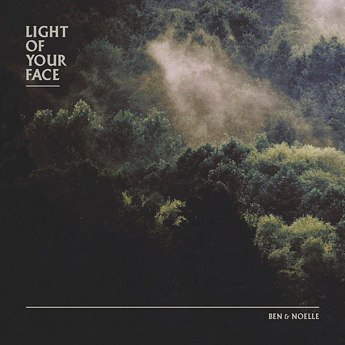 Light of Your Face by Ben and Noelle Kilgore