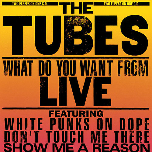 What Do You Want From Live (Live From Hammersmith Odeon) by The Tubes