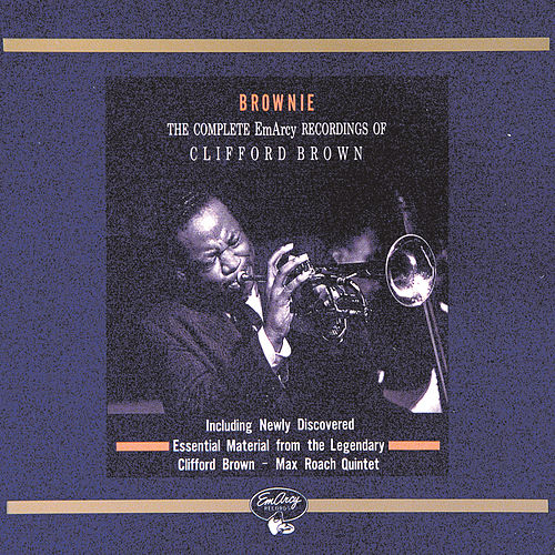 Brownie: The Complete EmArcy Recordings Of Clifford Brown by Clifford Brown