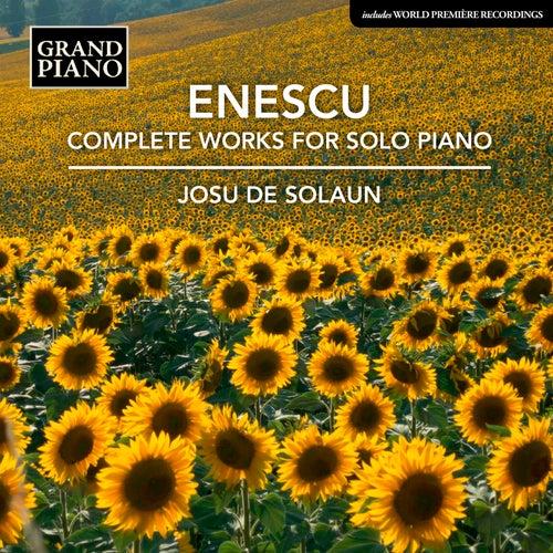 Enescu: Complete Works for Solo Piano de Josu de Solaun